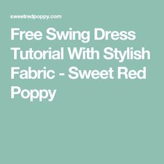 Free Swing Dress Tutorial With Stylish Fabric - Sweet Red Poppy