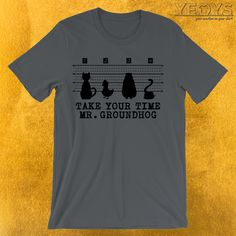 Groundhog Day Take Your Time T-Shirt  ---  Funny Groundhog Novelty: This Meteorologist Men Women Kids T-Shirt would make an incredible gift for Tradition, Pennsylvania & Meteorology fans. Amazing Groundhog Day Take Your Time Tee Shirt with Cool Animal Silhouettes design. Act now & get your new favorite Funny Groundhog shirt or gift it to family & friends.