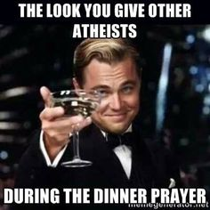 Atheists on Thanksgiving when family members start talking about God or praying. Lol this is too funny!