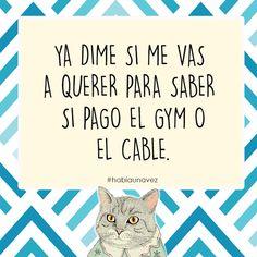 Dime si me vas a querer para saber si pago el gym o el cable.