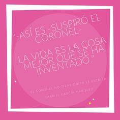 """""""Así es - suspiró el coronel - la vida es la cosa mejor que se ha inventado..."""" En: El coronel no tiene quien le escriba / Gabriel #García #Márquez"""