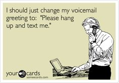 Funny Workplace Ecard: I should just change my voicemail greeting to: 'Please hang up and text me.'