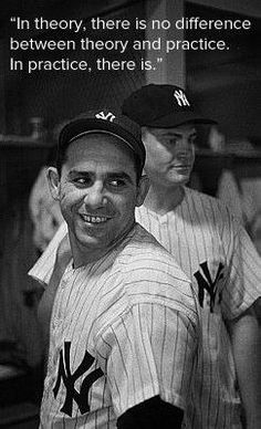 -Yogi Berra ... the truth is funny