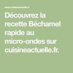 Découvrez la recette Béchamel rapide au micro-ondes sur cuisineactuelle.fr.