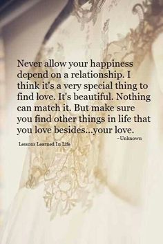"""""""...make sure you find other things in life that you love besides... your love."""""""