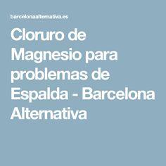 Cloruro de Magnesio para problemas de Espalda - Barcelona Alternativa