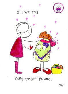 I love you just the way you are. BLOG. Inspiration, beauty, kindness, support and soul encouragement in cartoon…