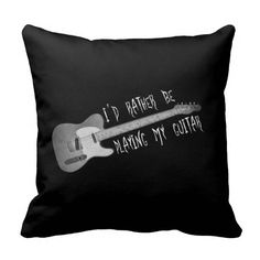 I'd Rather Be Playing My Guitar - Music themed Throw Pillow / Cushion for the home, bedroom