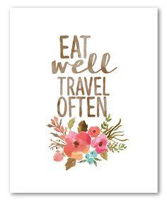 'Eat Well Travel Often' Print by Inspire Your Art #zulily #zulilyfinds