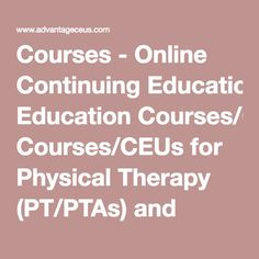Courses - Online Continuing Education Courses/CEUs for Physical Therapy (PT/PTAs) and Occupational Therapy (OT/COTAs)