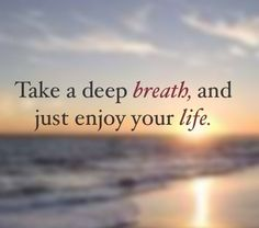 Take a deep breathe & enjoy your life! Gratitude, Citation Zen, Chakra, Relax Quotes, Relaxation Quotes, Constantino, Relaxation Techniques, Thing 1, Take A Deep Breath