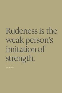 For all those rude but weak people.....