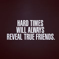 That is when you know who is real and has really always  valued your friendship!