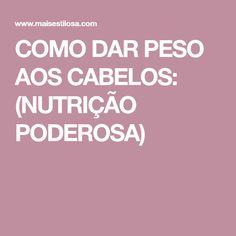 COMO DAR PESO AOS CABELOS: (NUTRIÇÃO PODEROSA)