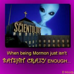 Scientology - When being Mormon just isn't batshit crazy enough