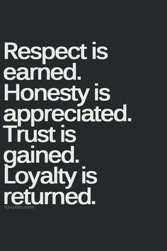 Respect. Honesty. Trust. Loyalty
