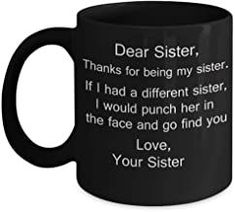 Dear Sister Mugs, Thanks for being my Sister Coffee Mug from Sister/Sister in law Porcelain Tea Black Cup - 11 oz