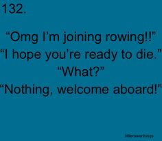 omg I'm joining rowing! It's how we all started Rowing Memes, Rowing Quotes, Row Row Your Boat, The Row, Coxswain, Row Row Row, Rowing Crew, Lines Quotes, Rowing Machines