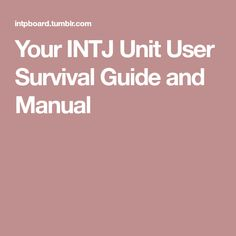 Your INTJ Unit User Survival Guide and Manual