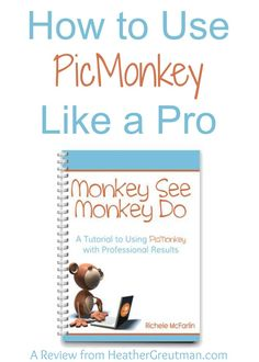 How To Use PicMonkey Like a Pro - HeatherGreutman.com