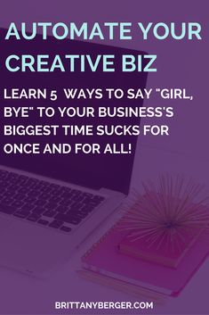 """Say """"girl, bye"""" to your biggest solopreneur time sucks for once and for all and automate your creative business! In this free, 5-day email course from Brittany Berger, learn how to offload and eliminate tasks that aren't worth your time with workflow automation!"""
