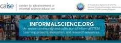 InformalScience - an online community and collection of Informal STEM Learning projects, evaluation, and research resources.