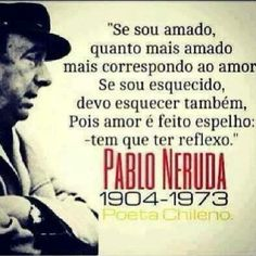Pablo Neruda lived from in those years he won a nobel prize Pablo Neruda, Wise Quotes, Great Quotes, Funny Quotes, Wise Sayings, Reflection Quotes, Perfect Word, Special Words, Faith Hope Love