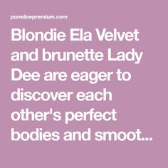 Blondie Ela Velvet and brunette Lady Dee are eager to discover each other's perfect bodies and smooth shaved pussies. Ela fingers Lady Dee to orgasm, then gets fucked with a double ended dildo. Watch now at PorndoePremium.com!