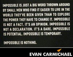 Impossible is nothing. #Believe - http://www.evancarmichael.com/blog/2013/10/21/impossible-nothing-believe/