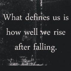 What defines us is how well we rise after falling life quotes quotes quote tumblr life sayings life quotes and sayings