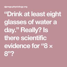"""""""Drink at least eight glasses of water a day."""" Really? Is there scientific evidence for """"8 × 8""""?"""