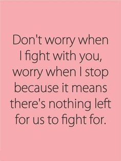 #relationship #quotes #fight Amen if you don't ever fight you dont know each other well enough/ or long enough  Best part making up;)