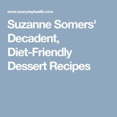 Suzanne Somers' most decadent, diet-friendly dessert recipes from her new cookbook, the Sexy Forever Recipe Bible Suzanne Somers, New Cookbooks, Easy Meals, Easy Recipes, Dessert Recipes, Desserts, Diet And Nutrition, Health, Easy Punch Recipes