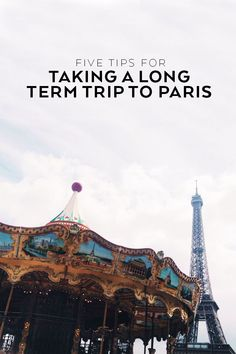 Five Tips for Taking a Long Term Trip to Paris (or Anywhere Else in the World!)