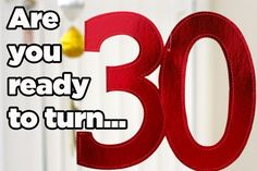 Are You Ready For Your Thirties? I just turned 30 and it agreed that I was welcome in the 30's club :P