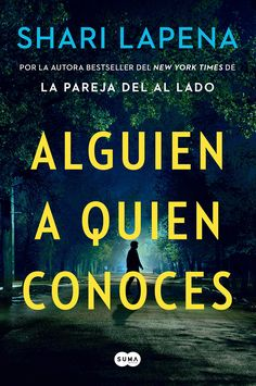 Alguien a quien conoces -- Shari Lapena New York Times, The Couple Next Door, Penguin Random House, I Hope You, Good People, Bestselling Author, You Nailed It, Thriller, Mystery Books