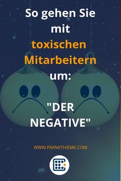 """Successful management of toxic employees: """"The Negative"""" - The negative sees only the bad in everything. The glass is always half empty or already completely -"""