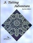 A Tatting Adventure Author: Ben Fikkert.  English text. Patterns include doilies, edgings, and motifs. Patterns include written and diagrammed instructions. 8.5 x 11. Staple bound. 32 pages. 2005.