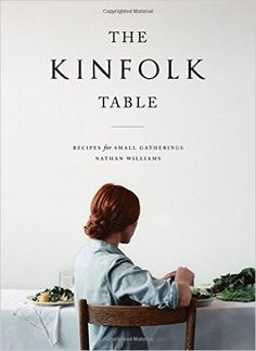 The Kinfolk Table: Nathan Williams: 9781579655327: Amazon.com: Books