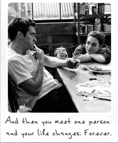 '...you meet thousands of people and none of them really touch you. And then you meet one person and your life is changed forever.'