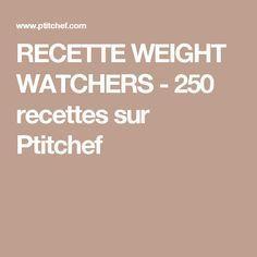 RECETTE WEIGHT WATCHERS - 250 recettes sur Ptitchef