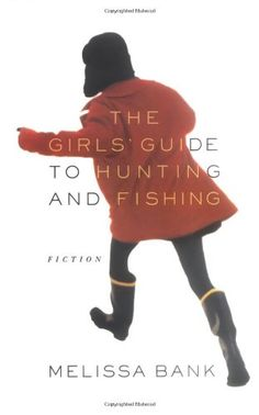 The Girls' Guide to Hunting and Fishing by Melissa Bank http://www.amazon.com/dp/067088300X/ref=cm_sw_r_pi_dp_XCgcvb0ZZKWN0