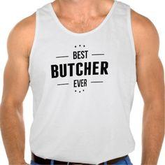 Best Butcher Ever Tank Top Tank Tops
