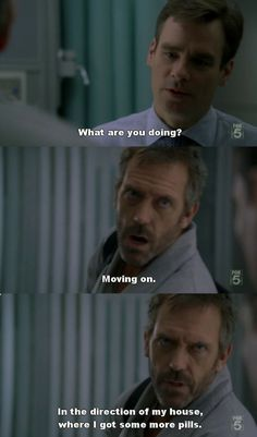 Wilson: What are you doing? House: Moving on. In the direction of my house where I got some more pills. :D I miss House! Tv Quotes, Movie Quotes, Best Tv Shows, Favorite Tv Shows, Dr House Quotes, House And Wilson, Doctor House, Sean Leonard, Serie Doctor