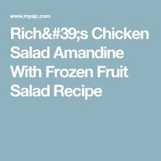 Rich's Chicken Salad Amandine With Frozen Fruit Salad Recipe