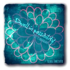 Dwell in Possibility! Life is abundant and it is there for the taking...and receiving. All we have to do is reach out and welcome it into our lives.  Wonderful share from Rebel Thriver <3 https://www.facebook.com/rebelthrivers?fref=ts