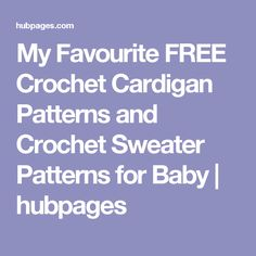 My Favourite FREE Crochet Cardigan Patterns and Crochet Sweater Patterns for Baby | hubpages