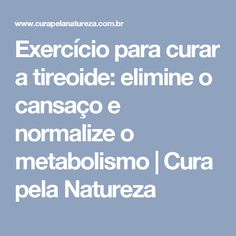 Exercício para curar a tireoide: elimine o cansaço e normalize o metabolismo | Cura pela Natureza