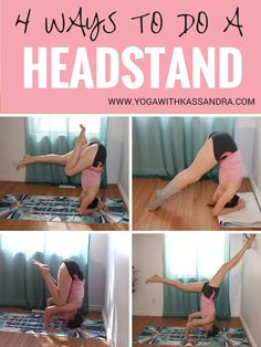 Four Ways To Do A Headstand by Yoga with Kassandra Are you interested in learning inversions? Click on the image to learn four different techniques of getting into either Supported Headstand or Tripod Headstand. I also encourage you to watch my Headstand series on youtube for more tips and tricks! http://youtu.be/KhLhXvQWHI4 #yogawithkassandra #headstandtutorial #headstand #sirsasana