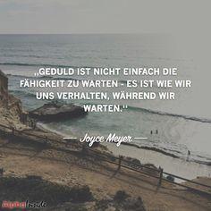 """JETZT FÜR DEN DAZUGEHÖRIGEN ARTIKEL ANKLICKEN!------------------------""""Geduld ist nicht einfach die Fähigkeit zu warten - es ist wie wir uns verhalten, während wir warten."""" - Joyce Meyer"""